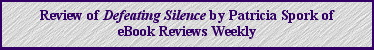 Read eBook Review Weekly's Patricia Spork's review of Defeating Silence